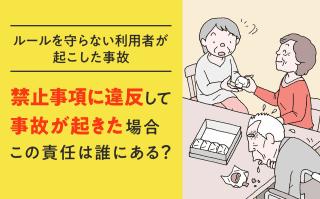 ルールを守らない利用者が事故を起こしたらどうなる…/適切な家族対応、事故予防策をくわしく解説|トラブル対策編(第61回)